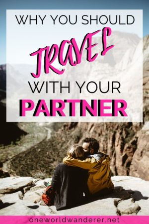 Here's why you should travel with your partner. 18 reasons why exploring the world with your significant other will be the best experience ever.  Travelling while in a relationship can be an awesome experience to help you both grow and fall more in love. | Travel Tips for Couples | Couples Travel Tips | Couples Travel the World | Partner Travelling | Travelling With Partner | Travelling With Your Partner| #CouplesTravelTips #TravelTips #CouplesTravel